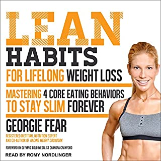Lean Habits for Lifelong Weight Loss     Mastering 4 Core Eating Behaviors to Stay Slim Forever              By:                                                                                                                                 Georgie Fear,                                                                                        Chandra Crawford                               Narrated by:                                                                                                                                 Romy Nordlinger                      Length: 7 hrs and 10 mins     28 ratings     Overall 4.3