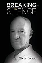 Breaking the Silence - The Untold Story, Steve Dickson Autobiography