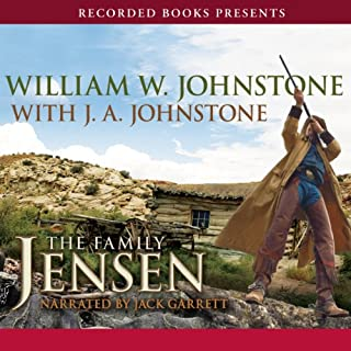 The Family Jensen     The Family Jensen, Book 1              By:                                                                                                                                 William W. Johnstone                               Narrated by:                                                                                                                                 Jack Garrett                      Length: 10 hrs and 59 mins     269 ratings     Overall 4.3