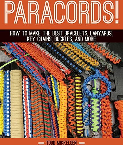 Paracord: How to Make the Best Bracelets Lanyards Key Chains Buckles and More