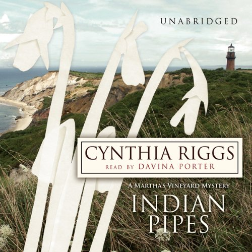 Indian Pipes     A Martha's Vineyard Mystery              By:                                                                                                                                 Cynthia Riggs                               Narrated by:                                                                                                                                 Davina Porter                      Length: 8 hrs and 51 mins     43 ratings     Overall 3.9