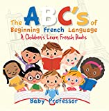 The ABC's of Beginning French Language | A Children's Learn French Books (English Edition)