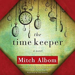 The Time Keeper                   Written by:                                                                                                                                 Mitch Albom                               Narrated by:                                                                                                                                 Dan Stevens                      Length: 4 hrs and 42 mins     9 ratings     Overall 4.6