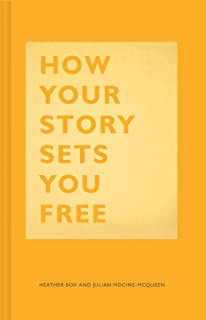How Your Story Sets You Free: (Business and Communication Books, Public Speaking Reference Book, Leadership Books, Inspirational Guides)