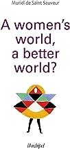 A woman's world, a better world?