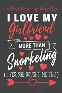 I Love My Girlfriend More Than Snorkeling Yes She Bought Me This: Journal Notebook 108 Pages 6 x 9 Lined Writing Paper/ Va...