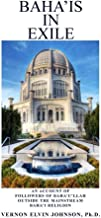 Baha'is in Exile: An Account of Followers of Baha' U' llah Outside the Mainstream Baha'I Religion