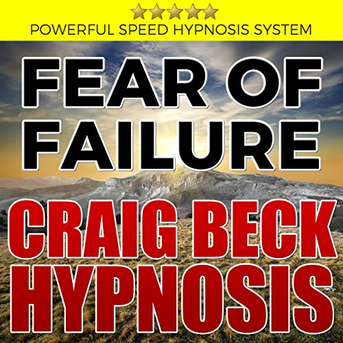 Fear of Failure: Craig Beck Hypnosis audiobook cover art
