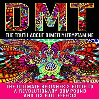 DMT: The Truth About Dimethyltryptamine audiobook cover art