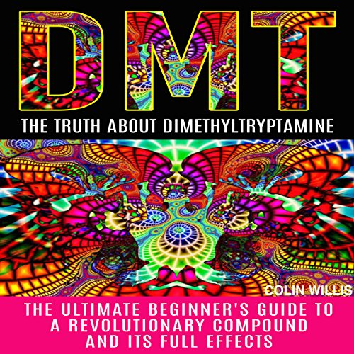 DMT: The Truth About Dimethyltryptamine cover art