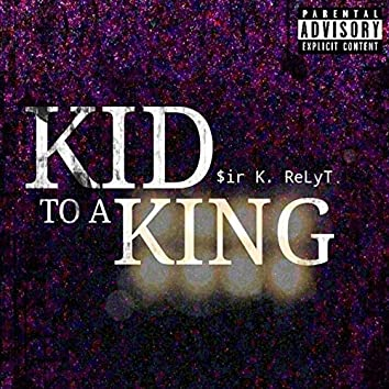 Kid to a King
