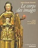 Le Corps des images - Essais sur la culture visuelle au Moyen Âge
