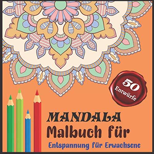 Mandala Malbuch für Entspannung für Erwachsene 50 Entwürfe: Farbbuch für Erwachsene 50 Mandala-Bilder Stressmanagement Farbbuch für Entspannung, Meditation, Glück und Entspannung & Kunst Farbtherapie