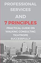 Professional Services & 7 Principles: Practical Guide On Walking Consulting Tightrope Successfully: Types Of Consultant