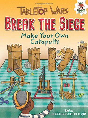 Break the Siege: Make Your Own Catapults (Tabletop Wars) by Rob Ives (2016-11-01)