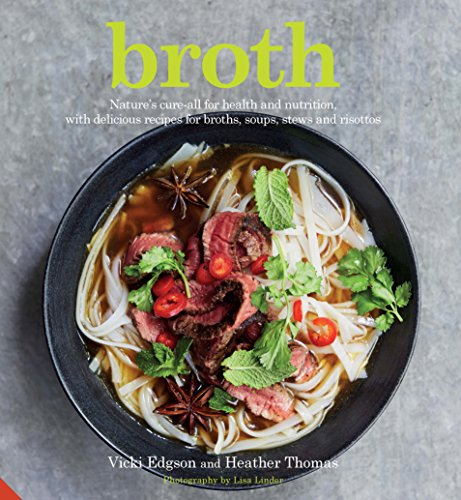 Broth: Nature's Cure-All for Health and Nutrition, with Delicious Recipes for Broths, Soups, Stews and Risottos