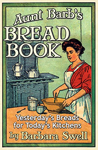 Aunt Barb's Bread Book: Yesterday's Breads for Today's Kitchens by [Barbara Swell]