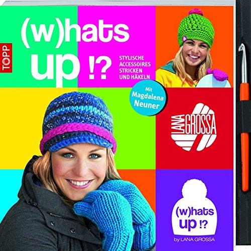 (w)hat's up!?: Stylische Accessoires stricken und häkeln. Mit Magdalena Neuner. Mit Häkelnadel und 4 verschiedenfarbigen Textil-Labels