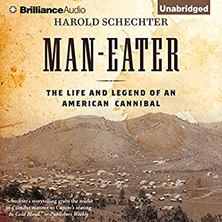 Man-Eater     The Life and Legend of an American Cannibal              Written by:                                                                                                                                 Harold Schechter                               Narrated by:                                                                                                                                 Eric G. Dove                      Length: 9 hrs and 42 mins     Not rated yet     Overall 0.0