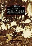 Around Wiscasset: Alna, Dresden, Westport Island, Wiscasset, and Woolwich (Images of America)
