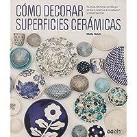 Cómo decorar superficies cerámicas: Nuevas técnicas de dibujo, pintura, reserva, incrustación y estampación (GGDIY)