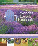 The Lavender Lover's Handbook: The 100 Most Beautiful and Fragrant...