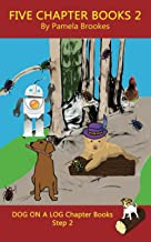 Five Chapter Books 2: Systematic Decodable Books for Phonics Readers and Folks with a Dyslexic Learning Style (DOG ON A LO...