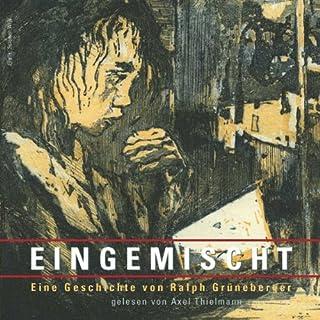 Eingemischt                   Autor:                                                                                                                                 Ralph Grüneberger                               Sprecher:                                                                                                                                 Axel Thielmann                      Spieldauer: 22 Min.     1 Bewertung     Gesamt 4,0