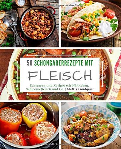 50 Schongarerrezepte mit Fleisch: Schmoren und Kochen mit Hähnchen, Schweinefleisch und Co.