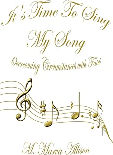 It's Time To Sing My Song: Overcoming Circumstances with Faith