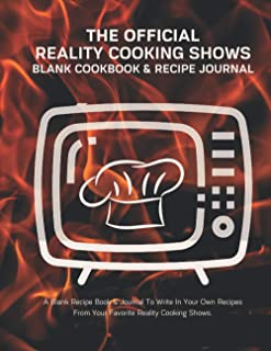 Reality Cooking Shows Blank Cookbook & Recipe Journal: Collect Celebrity Chef Recipes in Your Own Custom Cookbook, (100-Re...