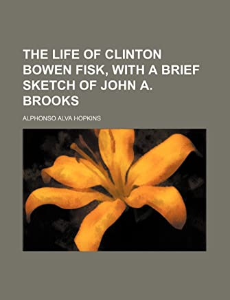 The Life of Clinton Bowen Fisk, with a Brief Sketch of John A. Brooks
