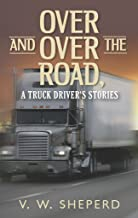 Over and Over the Road, A Truck Driver's Stories