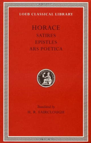 Compare Textbook Prices for Horace: Satires, Epistles and Ars Poetica Loeb Classical Library, No. 194 English and Latin Edition Revised Edition ISBN 9780674992146 by Horace,Fairclough, H. Rushton