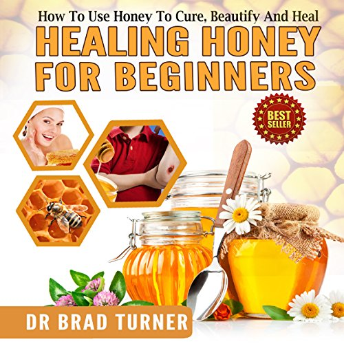 Healing Honey for Beginners: How to Use Honey to Cure, Beautify, and Heal audiobook cover art