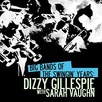Big Bands Of The Swingin' Years: Dizzy Gillespie With Sarah Vaughn (Digitally Remastered)