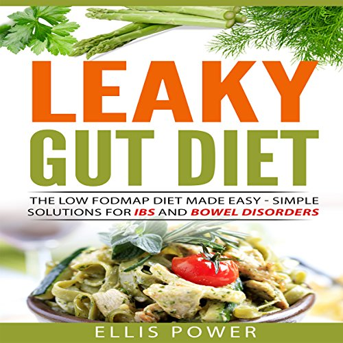 The Leaky Gut Diet: The FODMAP Diet Made Easy - Simple Solutions for IBS and Bowel Disorders audiobook cover art
