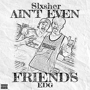 Ain't Even Friends
