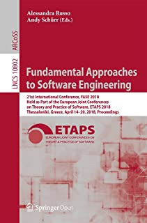 Fundamental Approaches to Software Engineering: 21st International Conference, FASE 2018, Held as Part of the European Joint Conferences on Theory and ... Notes in Computer Science Book 10802)