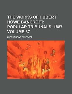The Works of Hubert Howe Bancroft Volume 37; Popular Tribunals. 1887