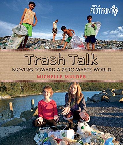 Trash Talk: Moving Toward a Zero-Waste World (Orca Footprints, 6)