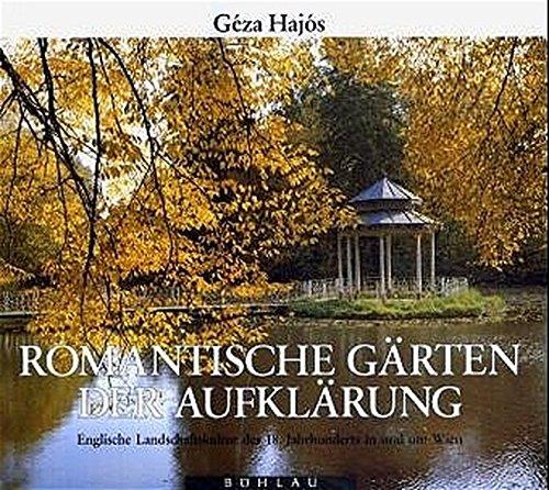 """Romantische Gärten der Aufklärung: Englische Landschaftskultur des 18. Jahrhunderts in und um Wien (Studien zu Denkmalschutz und Denkmalpflege: Mit Unterreihe \""""Kulturgüterschutz\"""")"""