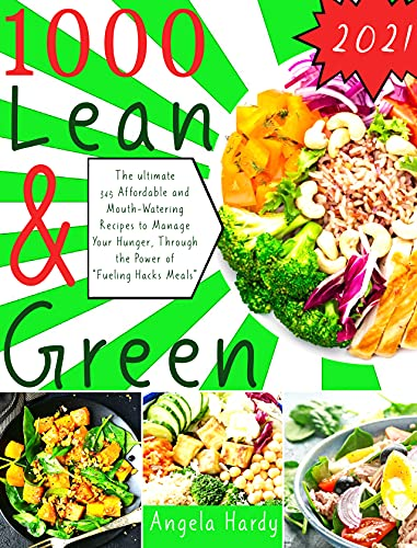 Lean and Green Cookbook: 345 Affordable and Mouth-Watering Recipes to Manage Your Hunger, Through the Power of