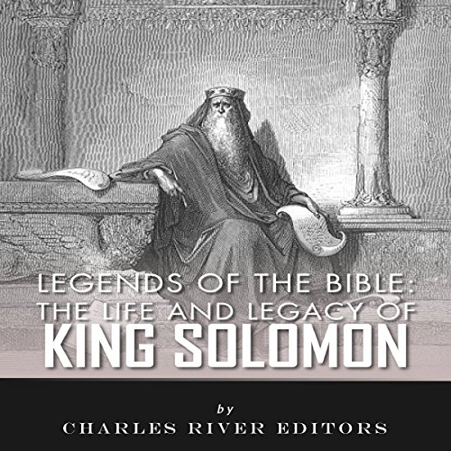 Legends of the Bible: The Life and Legacy of King Solomon audiobook cover art