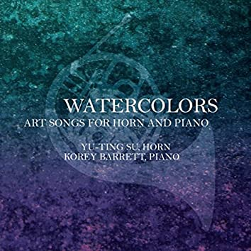 Watercolors: Art Songs for Horn and Piano