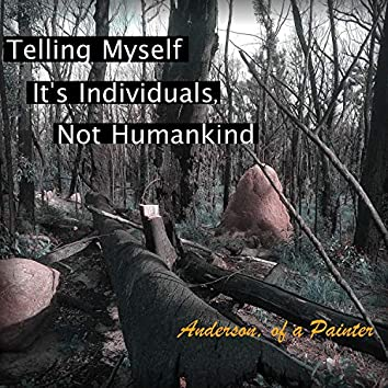 Telling Myself It's Individuals, Not Humankind