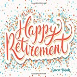 Happy Retirement Guest Book: Message Logbook Keepsake Memorabilia For Friends And Family To Write In, Bonus Gift Log, Use for Sign In, Advice Wishes And Comments (Retirement Gifts)