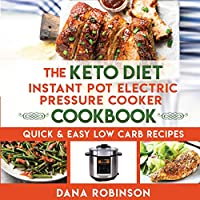 The Keto Diet Instant Pot Electric Pressure Cooker Cookbook: Quick & Easy Low Carb Recipes