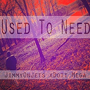 Used to Need
