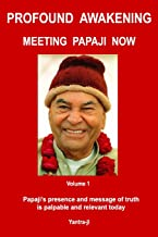 Profound Awakening Meeting Papaji Now - Vol 1: Papaji's presence and message of truth is palpable and relevant today (Volume 1)